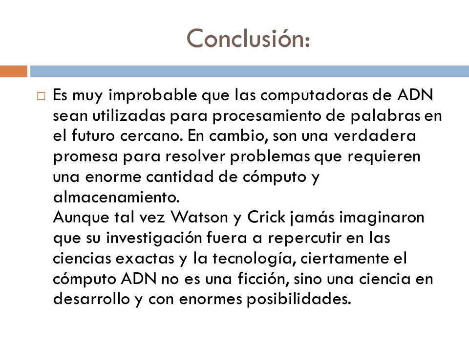 Conclusión: Es muy improbable que las computadoras de ADN sean utilizadas para procesamiento de palabras en el futuro cercano.