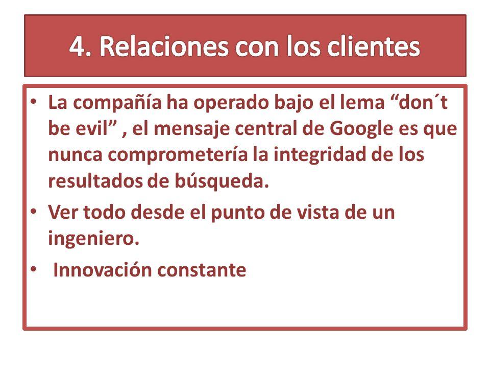 La compañía ha operado bajo el lema don´t be evil, el mensaje central de Google es que nunca comprometería la integridad de los resultados de búsqueda