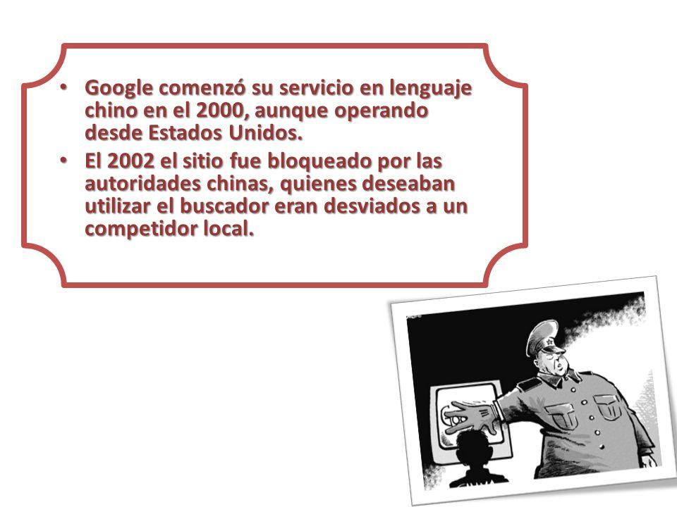 Google comenzó su servicio en lenguaje chino en el 2000, aunque operando desde Estados Unidos. Google comenzó su servicio en lenguaje chino en el 2000