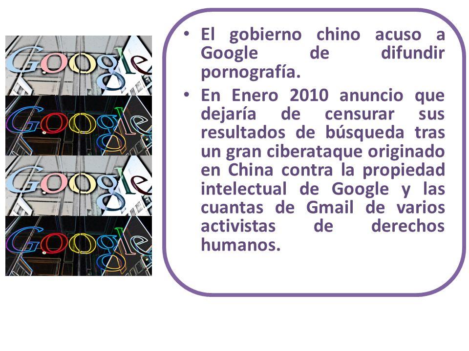 El gobierno chino acuso a Google de difundir pornografía. En Enero 2010 anuncio que dejaría de censurar sus resultados de búsqueda tras un gran cibera