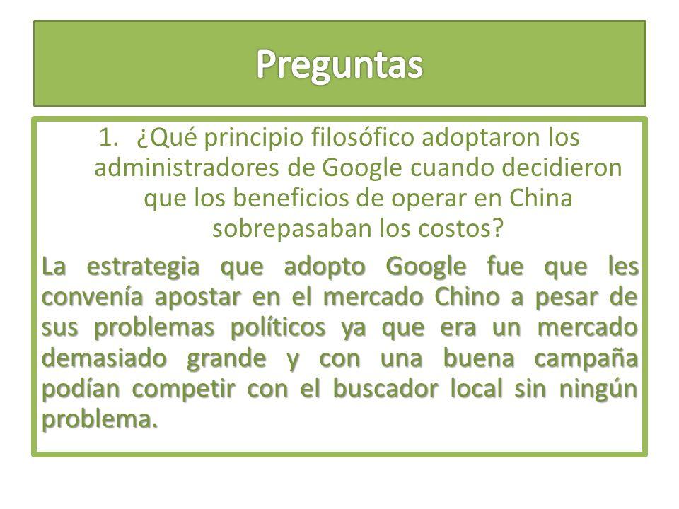 1.¿Qué principio filosófico adoptaron los administradores de Google cuando decidieron que los beneficios de operar en China sobrepasaban los costos? L