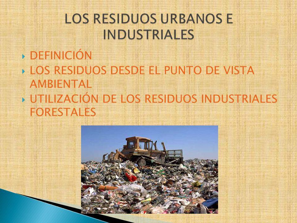 DEFINICIÓN LOS RESIDUOS DESDE EL PUNTO DE VISTA AMBIENTAL UTILIZACIÓN DE LOS RESIDUOS INDUSTRIALES FORESTALES