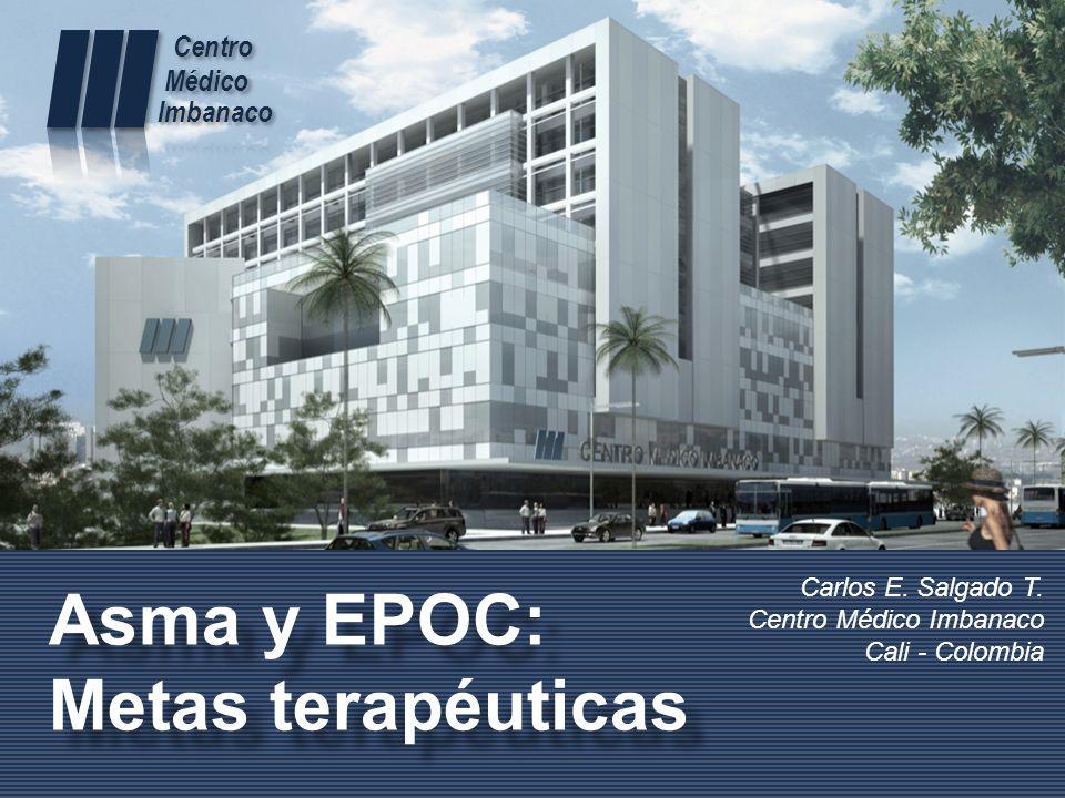 Asma y EPOC: Metas terapéuticas Carlos E. Salgado T. Centro Médico Imbanaco Cali - Colombia
