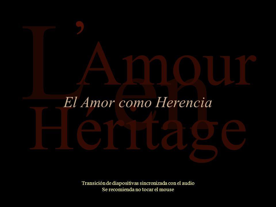 en Amour Transición de diapositivas sincronizada con el audio Se recomienda no tocar el mouse L Héritage El Amor como Herencia