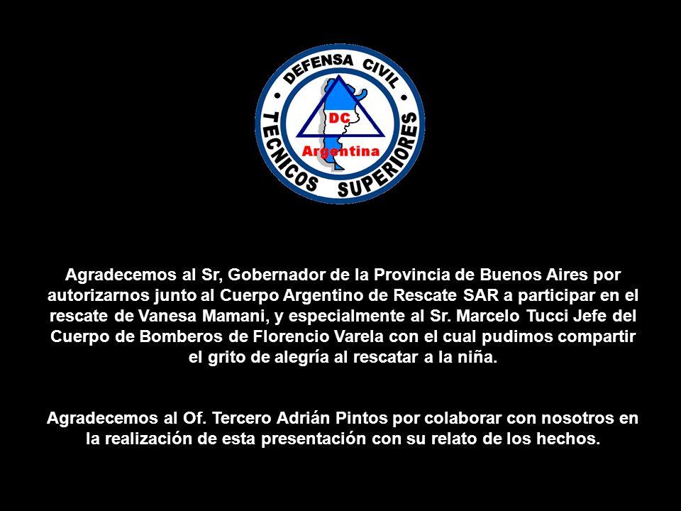 Agradecemos al Sr, Gobernador de la Provincia de Buenos Aires por autorizarnos junto al Cuerpo Argentino de Rescate SAR a participar en el rescate de