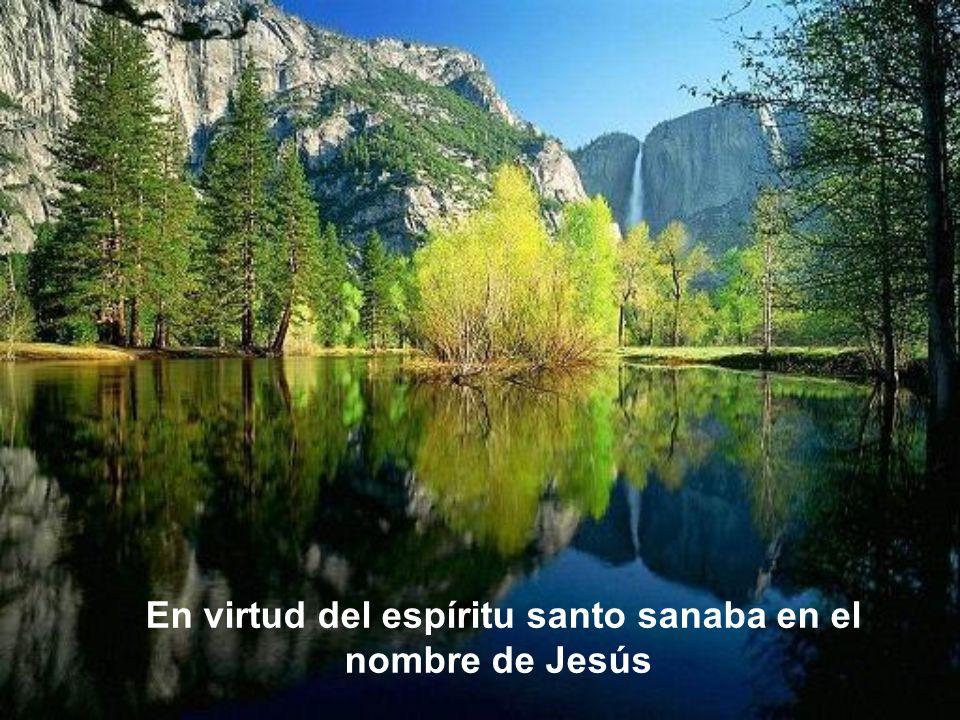 En virtud del espíritu santo sanaba en el nombre de Jesús