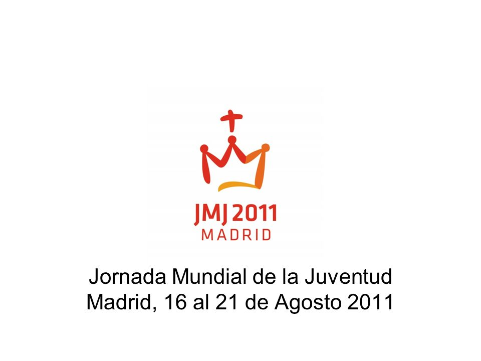 Jornada Mundial de la Juventud Madrid, 16 al 21 de Agosto 2011