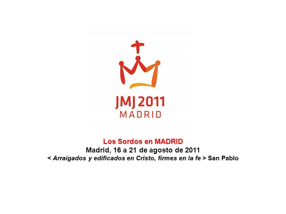 Los Sordos en MADRID Los Sordos en MADRID Madrid, 16 a 21 de agosto de 2011 San Pablo San Pablo