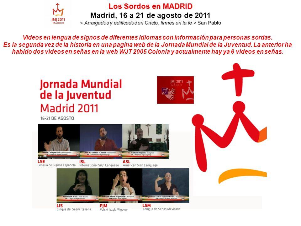 Los Sordos en MADRID Los Sordos en MADRID Madrid, 16 a 21 de agosto de 2011 San Pablo San Pablo Videos en lengua de signos de diferentes idiomas con información para personas sordas.