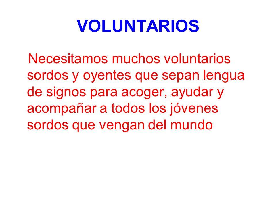 VOLUNTARIOS Necesitamos muchos voluntarios sordos y oyentes que sepan lengua de signos para acoger, ayudar y acompañar a todos los jóvenes sordos que vengan del mundo