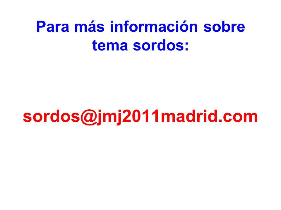 Para más información sobre tema sordos: sordos@jmj2011madrid.com
