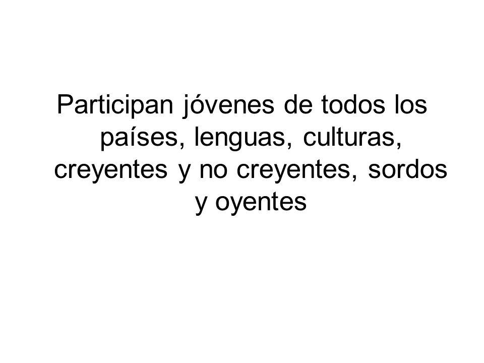 Participan jóvenes de todos los países, lenguas, culturas, creyentes y no creyentes, sordos y oyentes