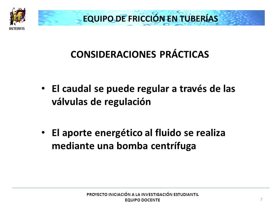 CONSIDERACIONES PRÁCTICAS EQUIPO DE FRICCIÓN EN TUBERÍAS PROYECTO INICIACIÓN A LA INVESTIGACIÓN ESTUDIANTIL EQUIPO DOCENTE 7 El caudal se puede regula