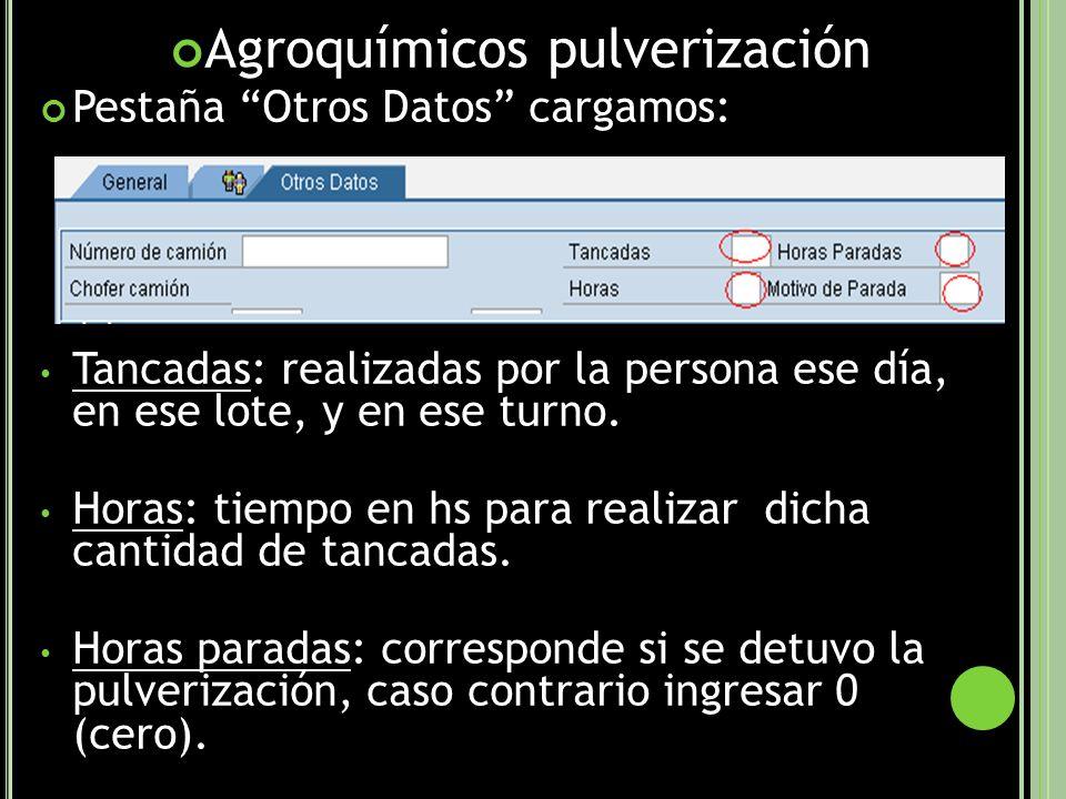 Agroquímicos pulverización Pestaña Otros Datos cargamos: Tancadas: realizadas por la persona ese día, en ese lote, y en ese turno.