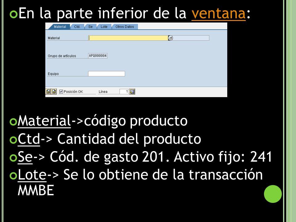 En la parte inferior de la ventana:ventana Material->código producto Ctd-> Cantidad del producto Se-> Cód.