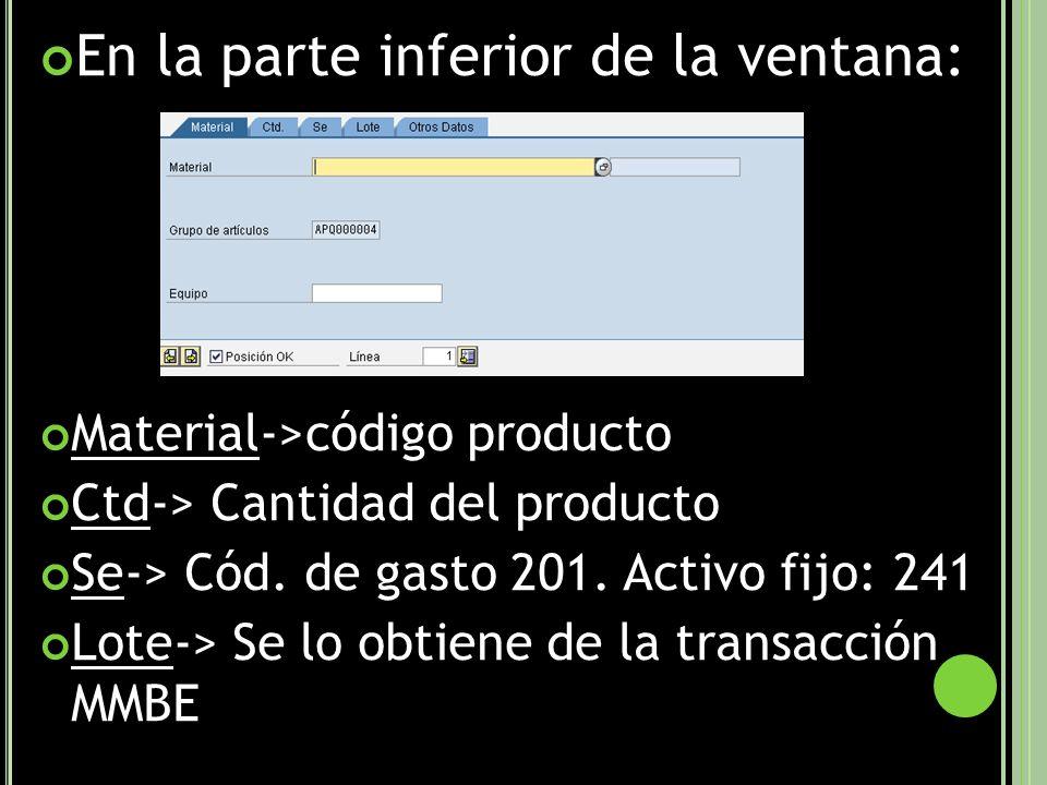 En la parte inferior de la ventana: Material->código producto Ctd-> Cantidad del producto Se-> Cód.