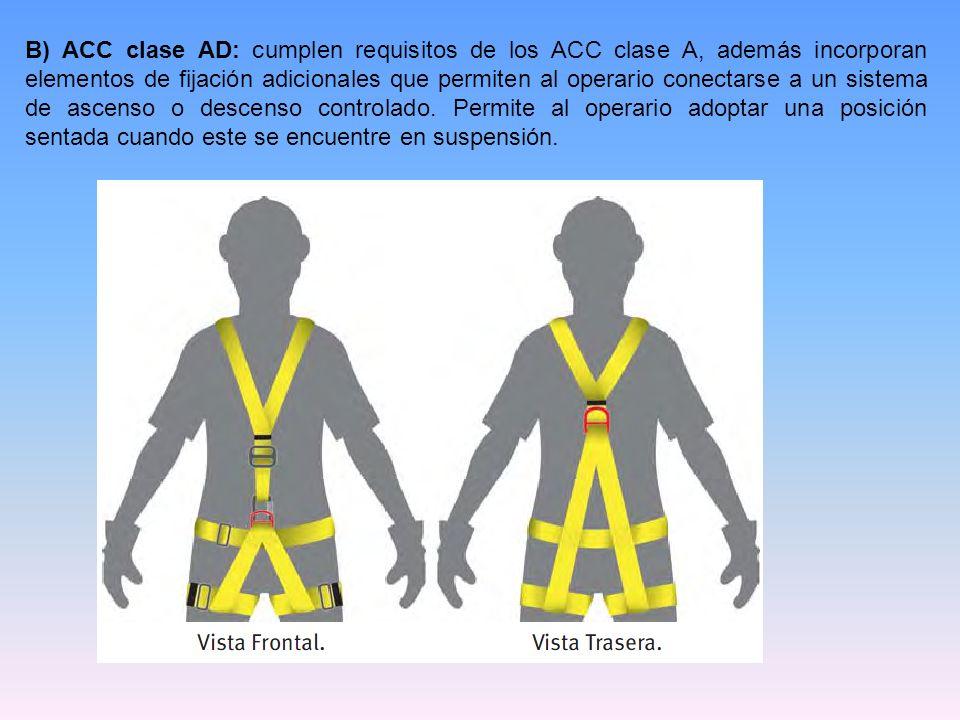 B) ACC clase AD: cumplen requisitos de los ACC clase A, además incorporan elementos de fijación adicionales que permiten al operario conectarse a un s