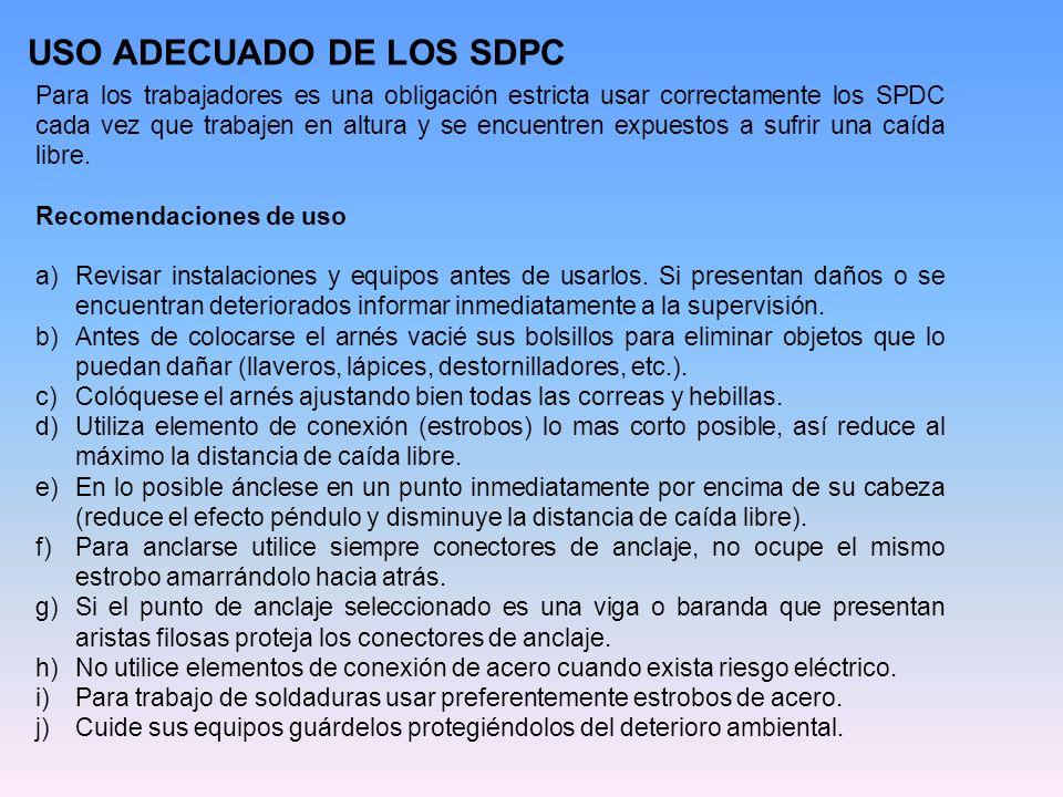 USO ADECUADO DE LOS SDPC Para los trabajadores es una obligación estricta usar correctamente los SPDC cada vez que trabajen en altura y se encuentren