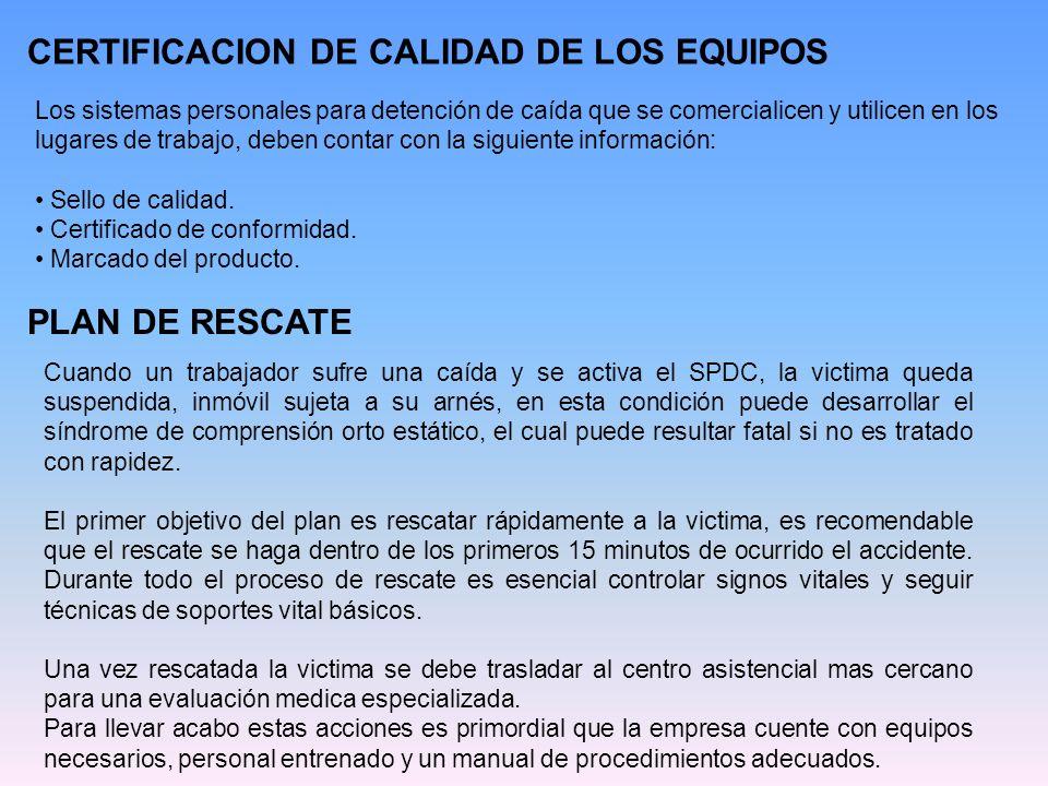 CERTIFICACION DE CALIDAD DE LOS EQUIPOS Los sistemas personales para detención de caída que se comercialicen y utilicen en los lugares de trabajo, deb