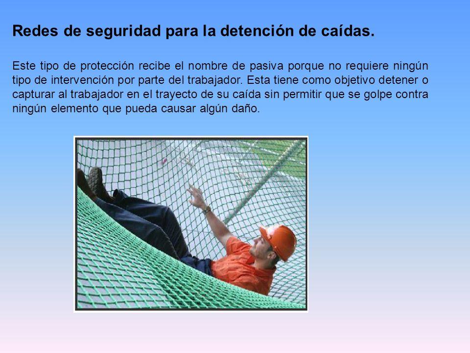 Redes de seguridad para la detención de caídas. Este tipo de protección recibe el nombre de pasiva porque no requiere ningún tipo de intervención por