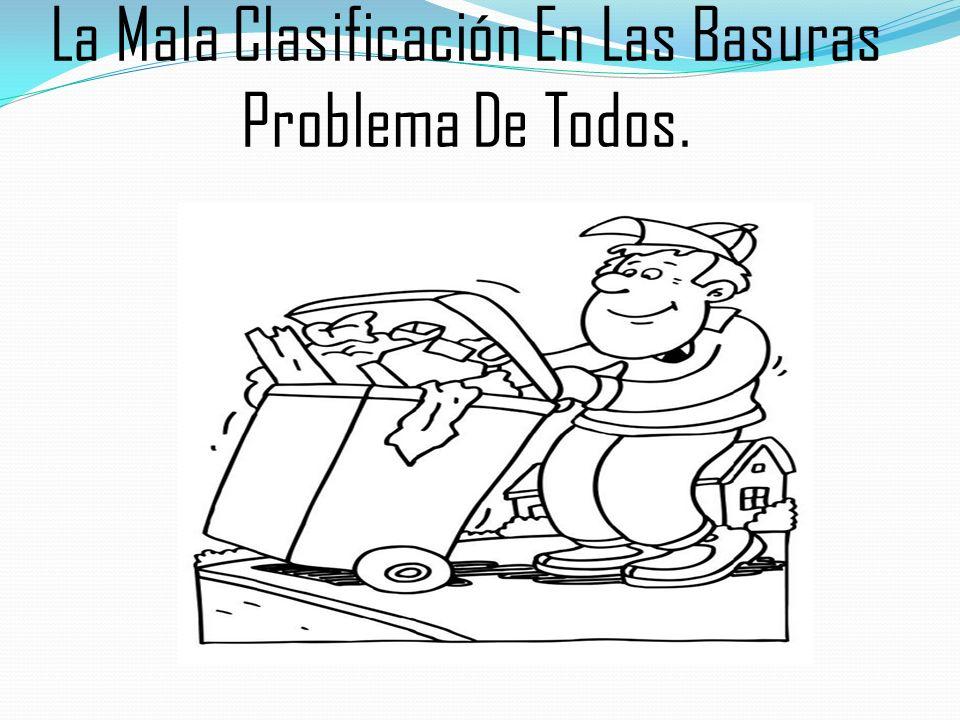La Mala Clasificación En Las Basuras Problema De Todos.