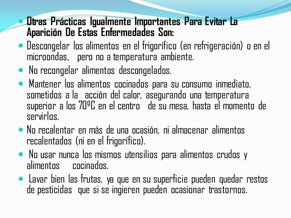 Otras Prácticas Igualmente Importantes Para Evitar La Aparición De Estas Enfermedades Son: Descongelar los alimentos en el frigorífico (en refrigeración) o en el microondas, pero no a temperatura ambiente.