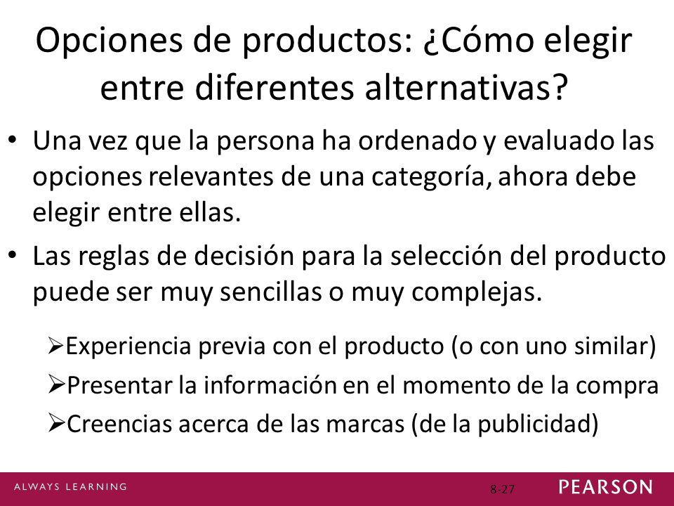 8-27 Opciones de productos: ¿Cómo elegir entre diferentes alternativas? Una vez que la persona ha ordenado y evaluado las opciones relevantes de una c