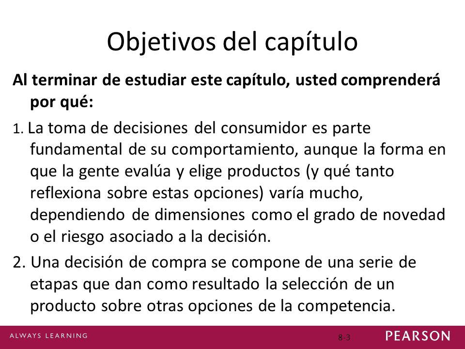 8-3 Objetivos del capítulo Al terminar de estudiar este capítulo, usted comprenderá por qué: 1. La toma de decisiones del consumidor es parte fundamen