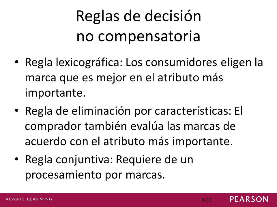 8-39 Reglas de decisión no compensatoria Regla lexicográfica: Los consumidores eligen la marca que es mejor en el atributo más importante. Regla de el