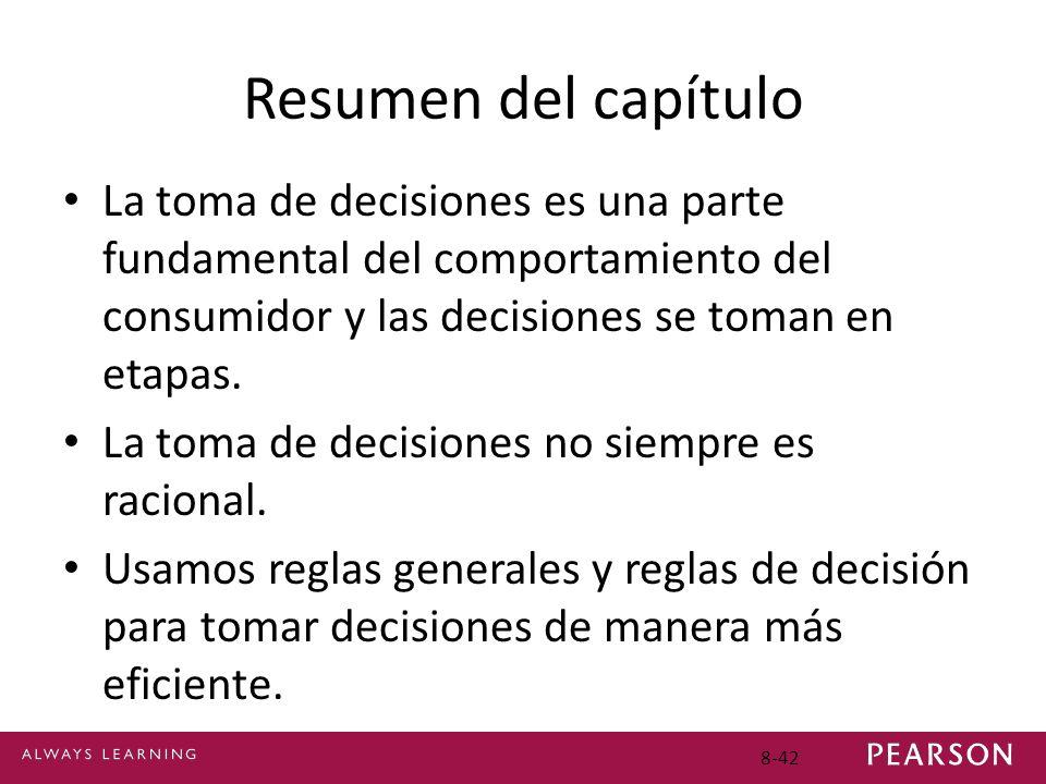 8-42 Resumen del capítulo La toma de decisiones es una parte fundamental del comportamiento del consumidor y las decisiones se toman en etapas. La tom
