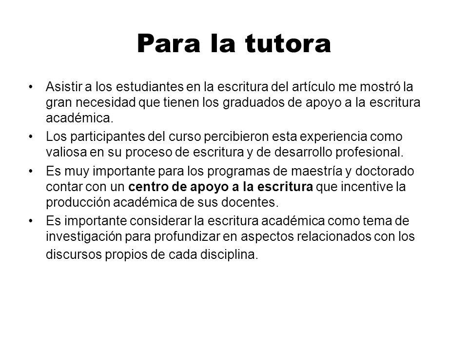 Para la tutora Asistir a los estudiantes en la escritura del artículo me mostró la gran necesidad que tienen los graduados de apoyo a la escritura académica.