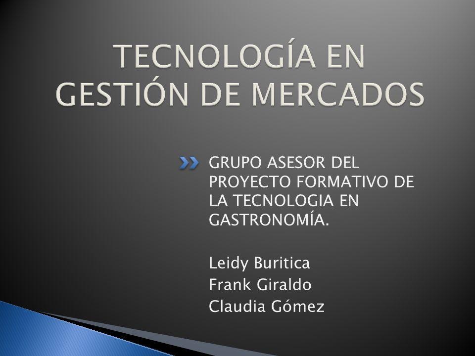 GRUPO ASESOR DEL PROYECTO FORMATIVO DE LA TECNOLOGIA EN GASTRONOMÍA. Leidy Buritica Frank Giraldo Claudia Gómez