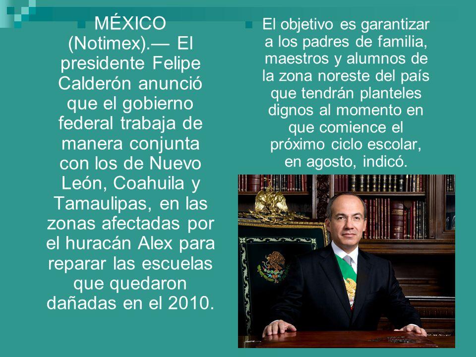 MÉXICO (Notimex). El presidente Felipe Calderón anunció que el gobierno federal trabaja de manera conjunta con los de Nuevo León, Coahuila y Tamaulipa