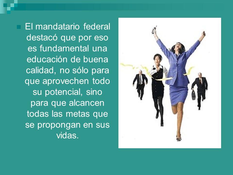 El mandatario federal destacó que por eso es fundamental una educación de buena calidad, no sólo para que aprovechen todo su potencial, sino para que