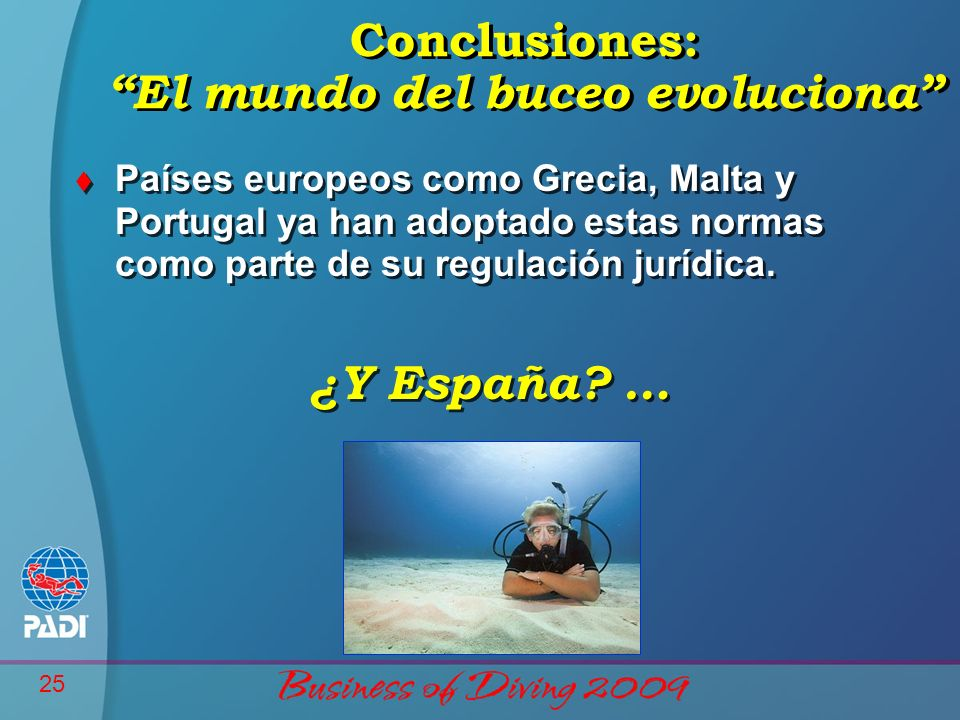 25 Conclusiones: El mundo del buceo evoluciona t Países europeos como Grecia, Malta y Portugal ya han adoptado estas normas como parte de su regulación jurídica.