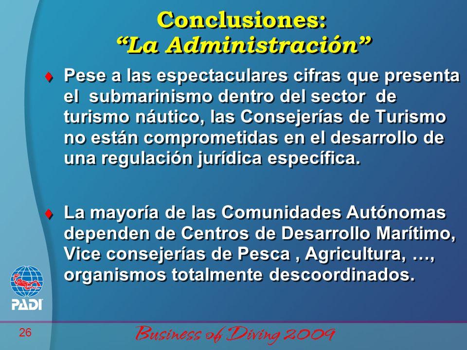 26 Conclusiones: La Administración t Pese a las espectaculares cifras que presenta el submarinismo dentro del sector de turismo náutico, las Consejerías de Turismo no están comprometidas en el desarrollo de una regulación jurídica específica.