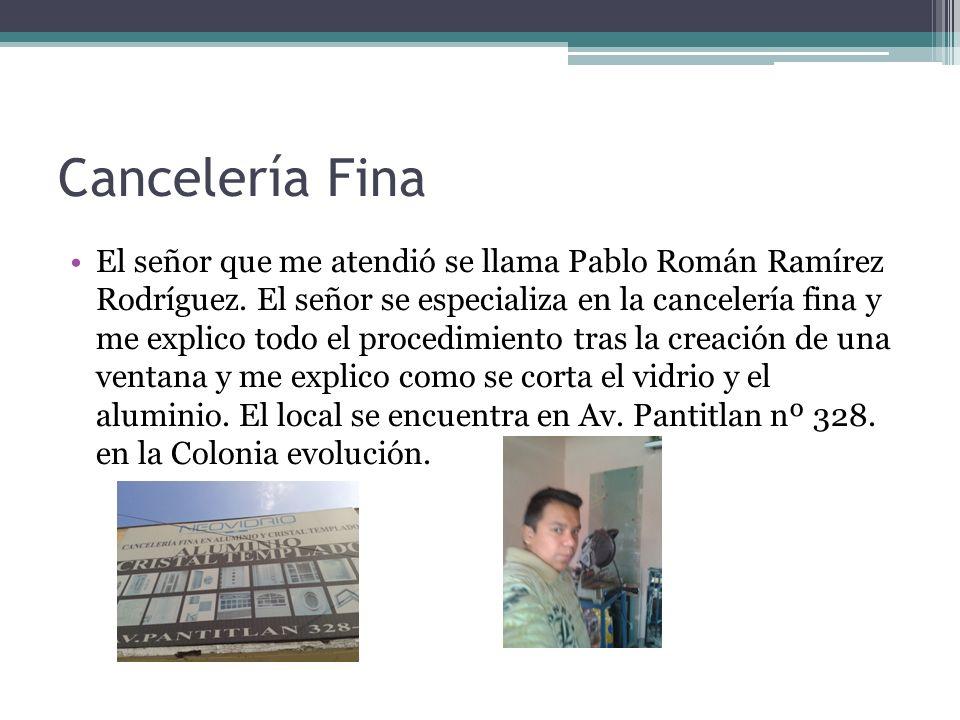 Cancelería Fina El señor que me atendió se llama Pablo Román Ramírez Rodríguez.