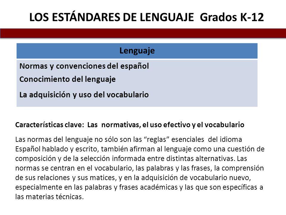 LOS ESTÁNDARES DE LENGUAJE Grados K-12 Características clave: Las normativas, el uso efectivo y el vocabulario Las normas del lenguaje no sólo son las