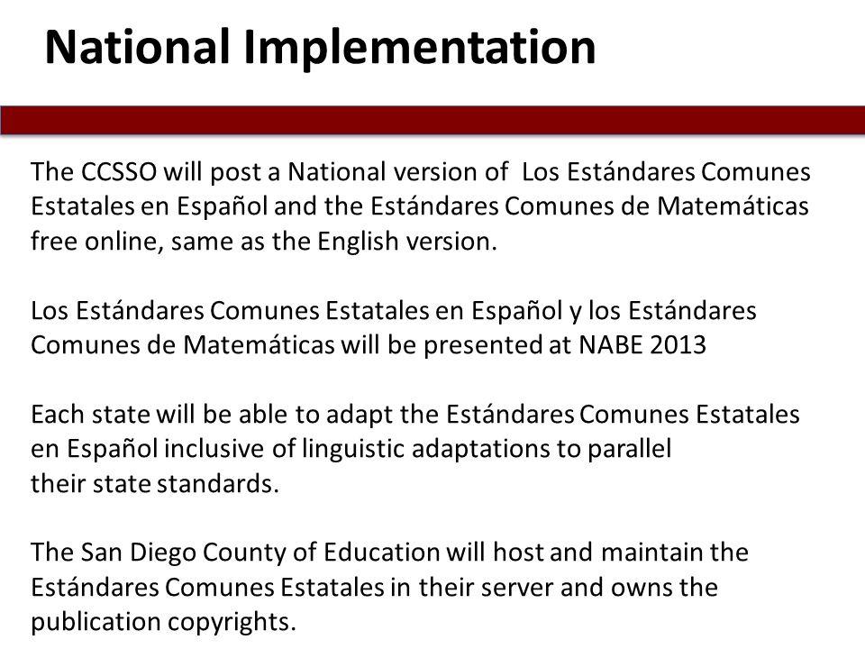 National Implementation The CCSSO will post a National version of Los Estándares Comunes Estatales en Español and the Estándares Comunes de Matemática