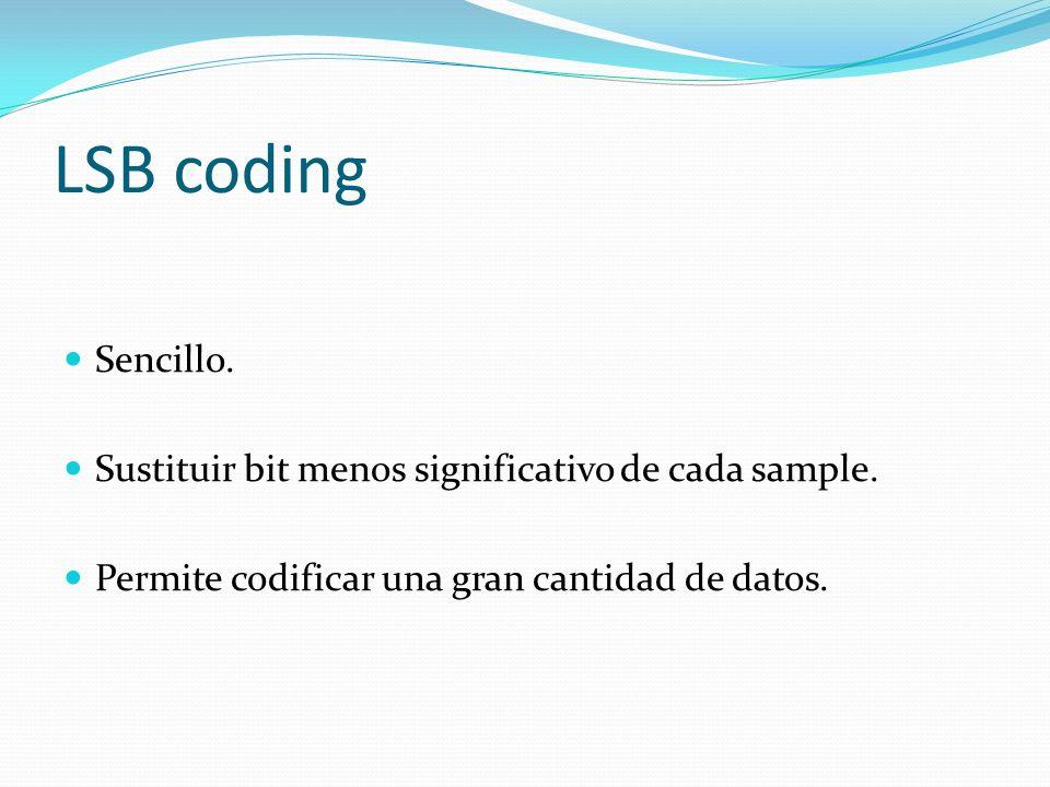 LSB coding Sencillo. Sustituir bit menos significativo de cada sample. Permite codificar una gran cantidad de datos.