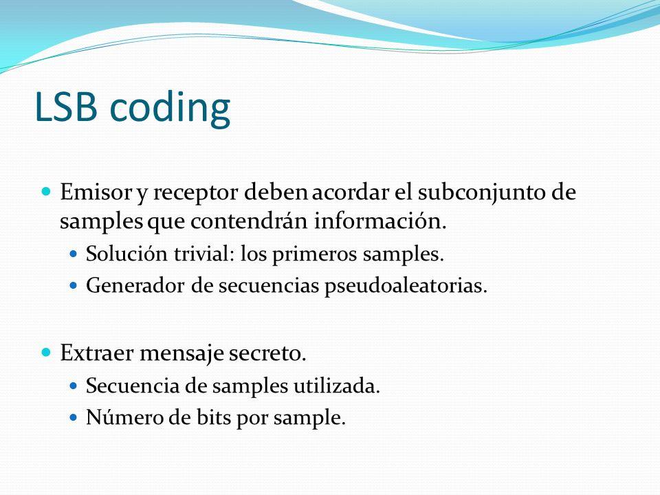 LSB coding Emisor y receptor deben acordar el subconjunto de samples que contendrán información. Solución trivial: los primeros samples. Generador de