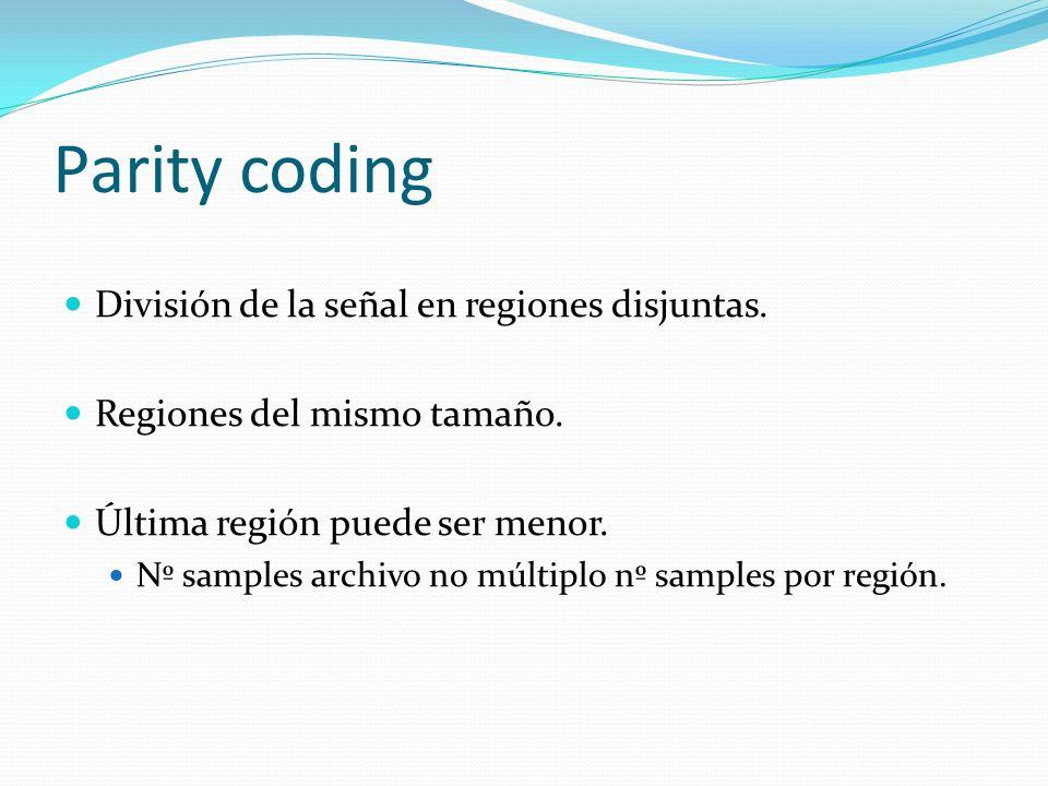 Parity coding División de la señal en regiones disjuntas. Regiones del mismo tamaño. Última región puede ser menor. Nº samples archivo no múltiplo nº