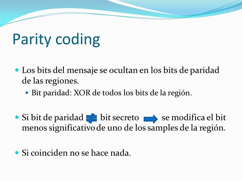 Parity coding Los bits del mensaje se ocultan en los bits de paridad de las regiones. Bit paridad: XOR de todos los bits de la región. Si bit de parid