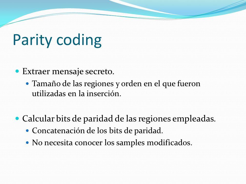 Parity coding Extraer mensaje secreto. Tamaño de las regiones y orden en el que fueron utilizadas en la inserción. Calcular bits de paridad de las reg