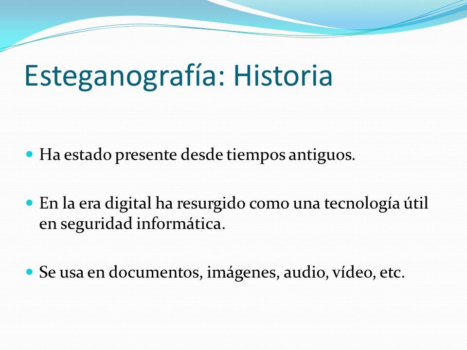 Esteganografía: Historia Ha estado presente desde tiempos antiguos. En la era digital ha resurgido como una tecnología útil en seguridad informática.
