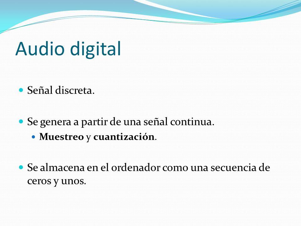 Audio digital Señal discreta. Se genera a partir de una señal continua. Muestreo y cuantización. Se almacena en el ordenador como una secuencia de cer