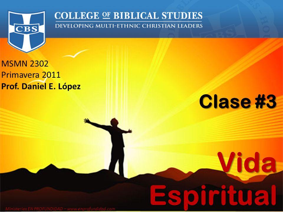 MSMN 2302 Primavera 2011 Prof. Daniel E. López Clase #3 Vida Espiritual Ministerios EN PROFUNDIDAD – www.enprofundidad.com