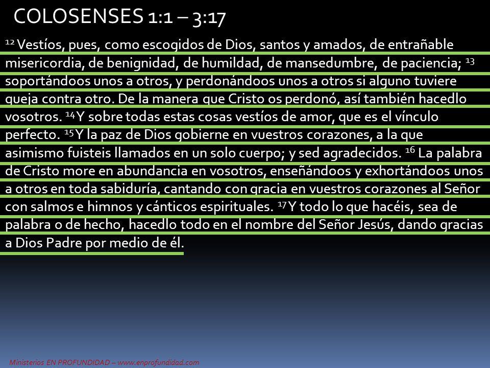 Ministerios EN PROFUNDIDAD – www.enprofundidad.com COLOSENSES 1:1 – 3:17 12 Vestíos, pues, como escogidos de Dios, santos y amados, de entrañable mise