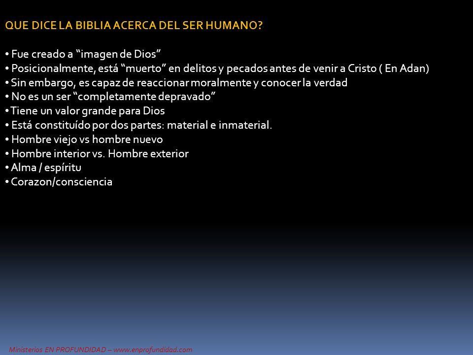 Ministerios EN PROFUNDIDAD – www.enprofundidad.com QUE DICE LA BIBLIA ACERCA DEL SER HUMANO? Fue creado a imagen de Dios Posicionalmente, está muerto