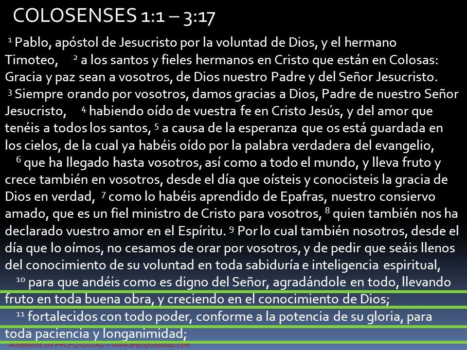 Ministerios EN PROFUNDIDAD – www.enprofundidad.com COLOSENSES 1:1 – 3:17 1 Pablo, apóstol de Jesucristo por la voluntad de Dios, y el hermano Timoteo,